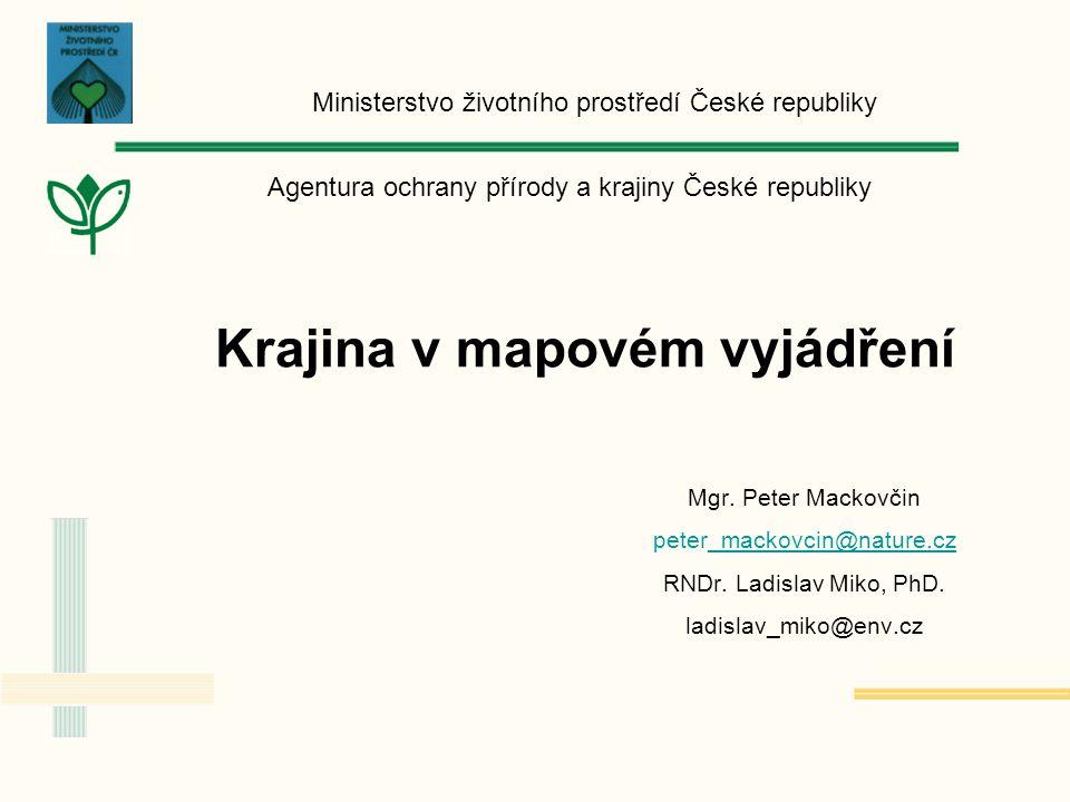 Ministerstvo životního prostředí České republiky Agentura ochrany přírody a krajiny České republiky Krajina v mapovém vyjádření Mgr.