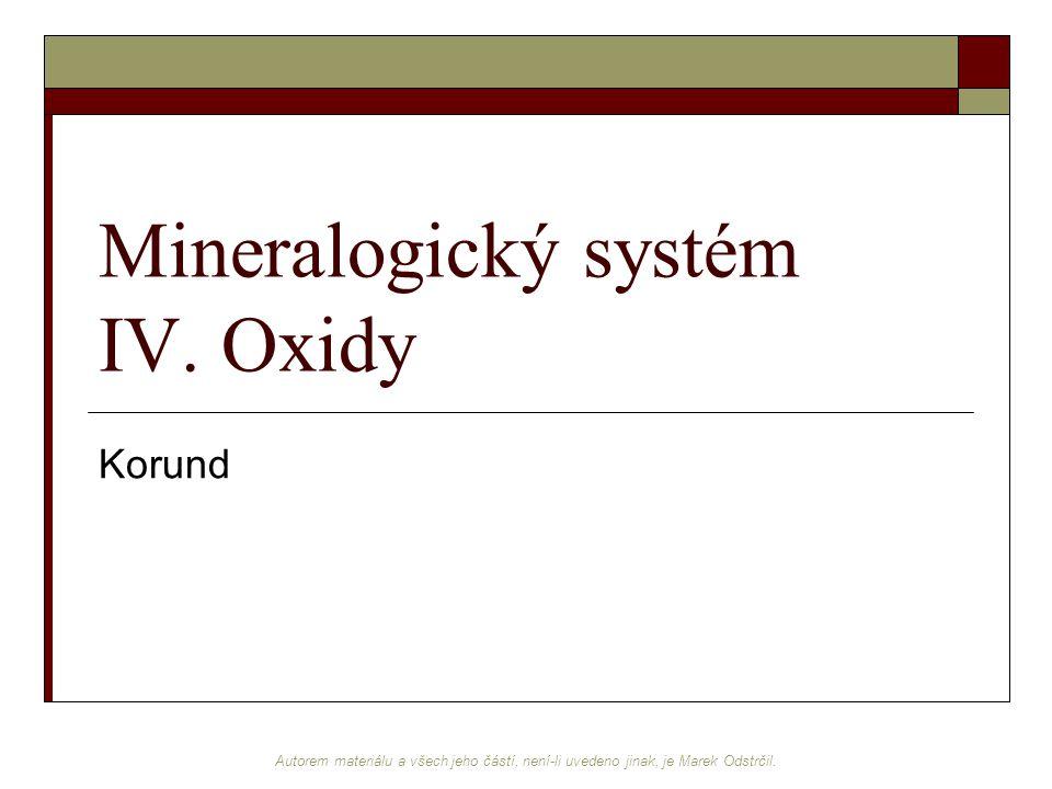 Autorem materiálu a všech jeho částí, není-li uvedeno jinak, je Marek Odstrčil. Mineralogický systém IV. Oxidy Korund