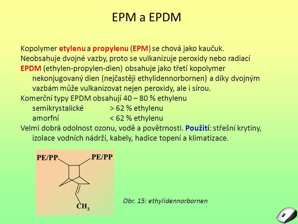 EPM a EPDM Kopolymer etylenu a propylenu (EPM) se chová jako kaučuk. Neobsahuje dvojné vazby, proto se vulkanizuje peroxidy nebo radiací EPDM (ethylen