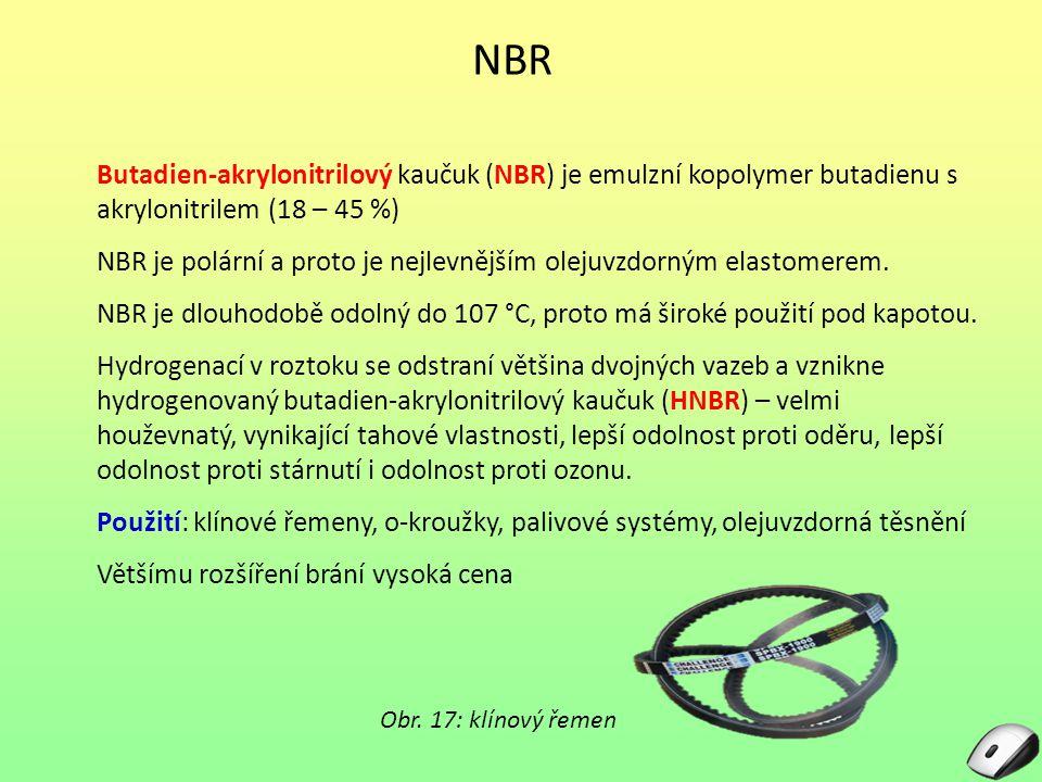 NBR Butadien-akrylonitrilový kaučuk (NBR) je emulzní kopolymer butadienu s akrylonitrilem (18 – 45 %) NBR je polární a proto je nejlevnějším olejuvzdo