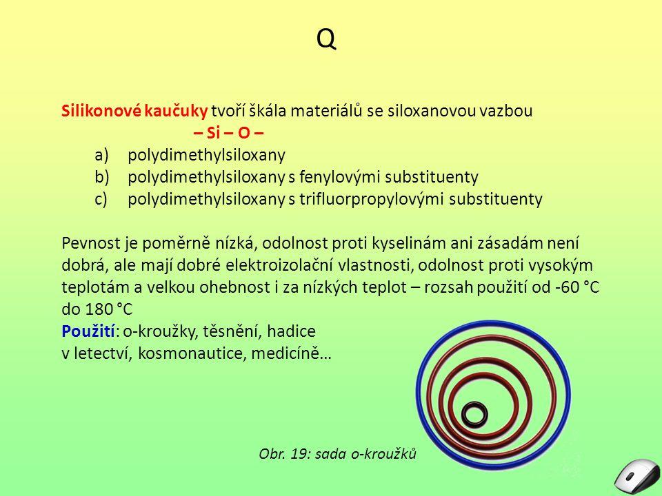 Q Silikonové kaučuky tvoří škála materiálů se siloxanovou vazbou – Si – O – a)polydimethylsiloxany b)polydimethylsiloxany s fenylovými substituenty c)