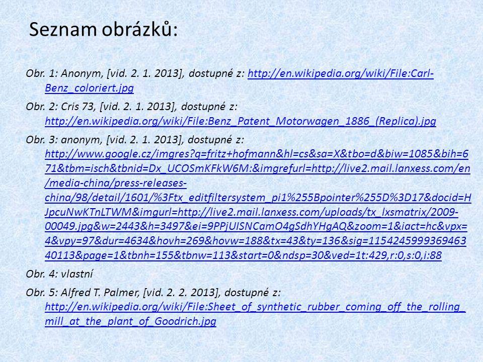 Seznam obrázků: Obr. 1: Anonym, [vid. 2. 1. 2013], dostupné z: http://en.wikipedia.org/wiki/File:Carl- Benz_coloriert.jpghttp://en.wikipedia.org/wiki/