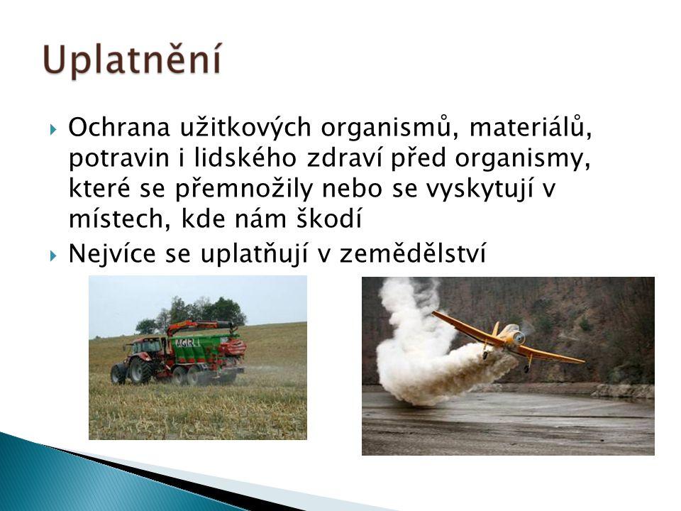  Ochrana užitkových organismů, materiálů, potravin i lidského zdraví před organismy, které se přemnožily nebo se vyskytují v místech, kde nám škodí  Nejvíce se uplatňují v zemědělství