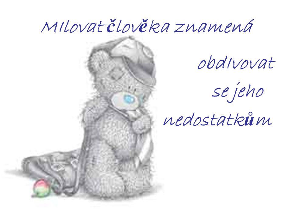 MIlovat znamená ve št ě stí druhého nacházet št ě stí vlastní.