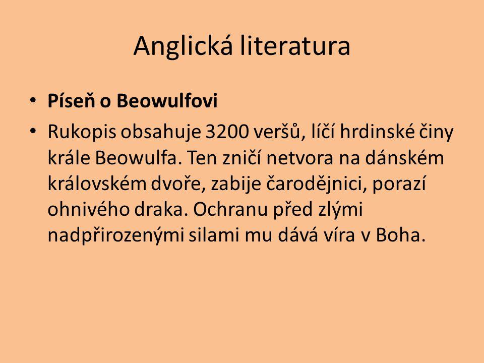 Anglická literatura Píseň o Beowulfovi Rukopis obsahuje 3200 veršů, líčí hrdinské činy krále Beowulfa. Ten zničí netvora na dánském královském dvoře,
