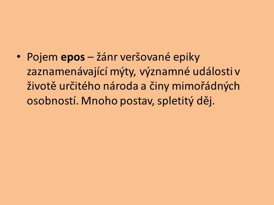 Pojem epos – žánr veršované epiky zaznamenávající mýty, významné události v životě určitého národa a činy mimořádných osobností. Mnoho postav, spletit