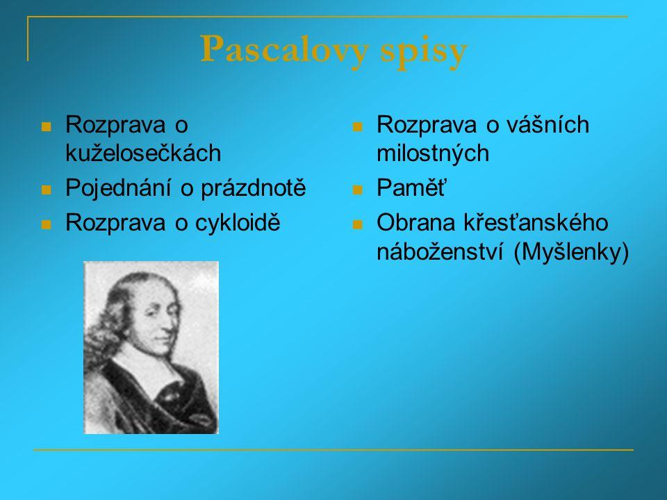 Pascalovy spisy Rozprava o kuželosečkách Pojednání o prázdnotě Rozprava o cykloidě Rozprava o vášních milostných Paměť Obrana křesťanského náboženství (Myšlenky)
