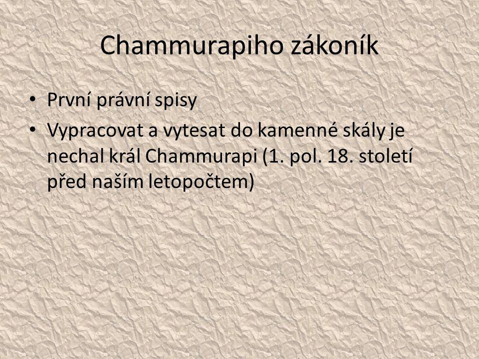 Chammurapiho zákoník První právní spisy Vypracovat a vytesat do kamenné skály je nechal král Chammurapi (1. pol. 18. století před naším letopočtem)