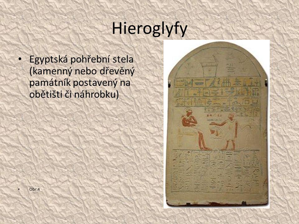 Hieroglyfy Egyptská pohřební stela (kamenný nebo dřevěný památník postavený na obětišti či náhrobku) Obr.4