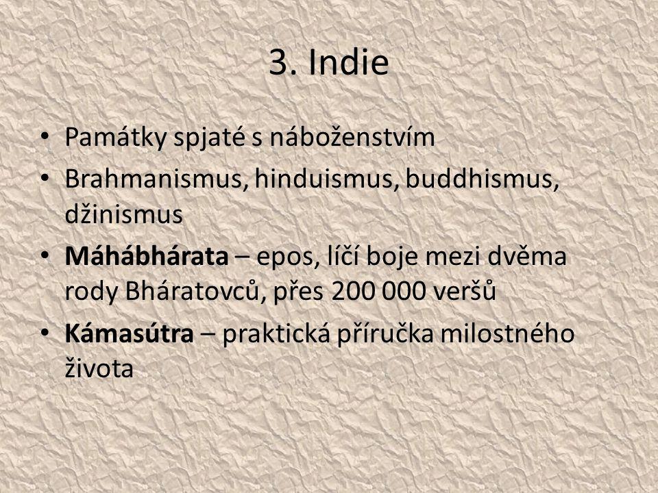 3. Indie Památky spjaté s náboženstvím Brahmanismus, hinduismus, buddhismus, džinismus Máhábhárata – epos, líčí boje mezi dvěma rody Bháratovců, přes