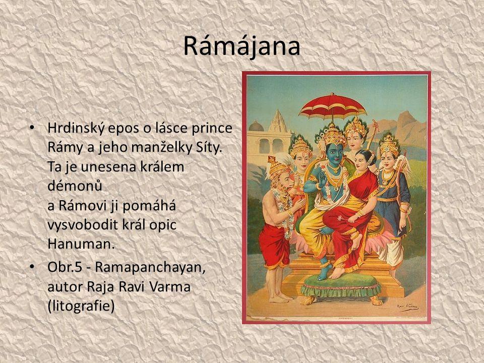 Rámájana Hrdinský epos o lásce prince Rámy a jeho manželky Síty. Ta je unesena králem démonů a Rámovi ji pomáhá vysvobodit král opic Hanuman. Obr.5 -