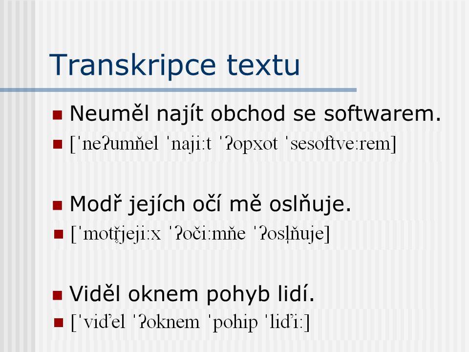 Transkripce textu Neuměl najít obchod se softwarem. [ ˈ ne ʔ umňel ˈ naji:t ˈʔ opxot ˈ sesoftve:rem] Modř jejích očí mě oslňuje. [ ˈ motř ̥ jeji:x ˈʔ