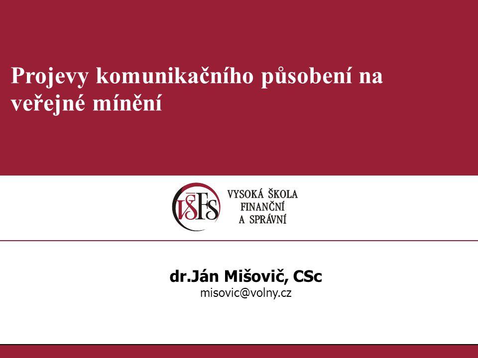 1.1. Projevy komunikačního působení na veřejné mínění dr.Ján Mišovič, CSc misovic@volny.cz