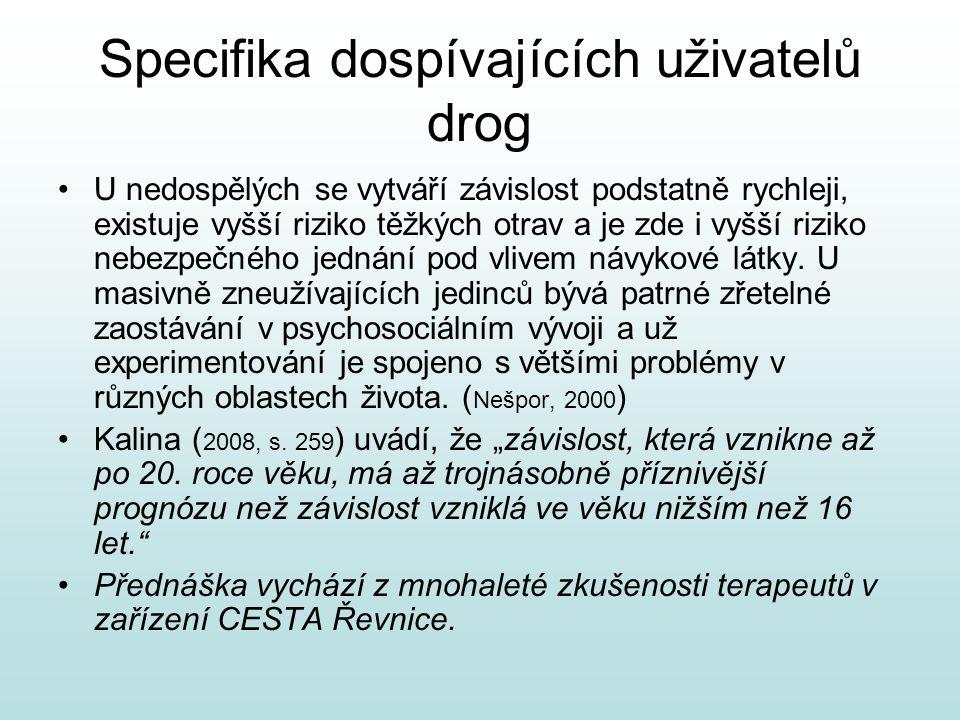 Specifika dospívajících uživatelů drog U nedospělých se vytváří závislost podstatně rychleji, existuje vyšší riziko těžkých otrav a je zde i vyšší riziko nebezpečného jednání pod vlivem návykové látky.