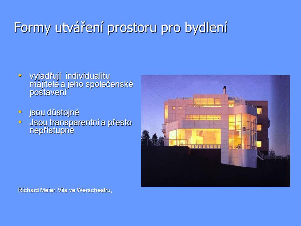Formy utváření prostoru pro bydlení vyjadřují individualitu majitele a jeho společenské postavení vyjadřují individualitu majitele a jeho společenské postavení jsou důstojné jsou důstojné Jsou transparentní a přesto nepřístupné Jsou transparentní a přesto nepřístupné Richard Meier: Vila ve Werschestru,