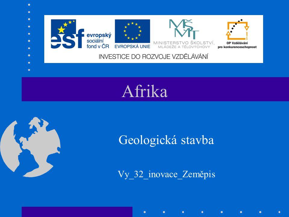 Afrika Geologická stavba Vy_32_inovace_Zeměpis