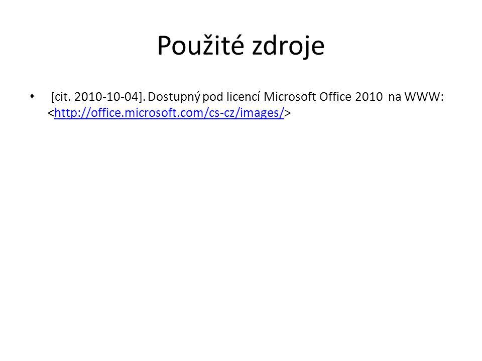 Použité zdroje [cit. 2010-10-04]. Dostupný pod licencí Microsoft Office 2010 na WWW: http://office.microsoft.com/cs-cz/images/