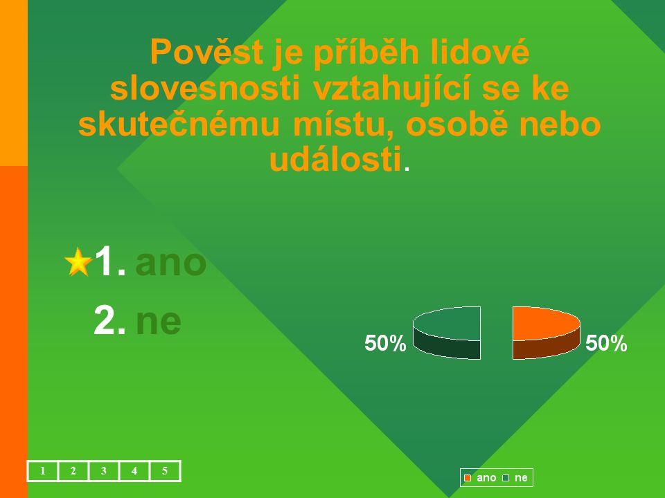 Vyprávění o praotci Čechovi je pohádka. 1.ano 2.ne 12345