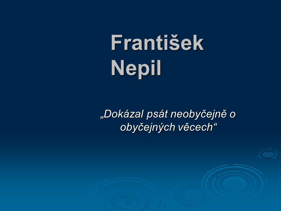 """František Nepil """"Dokázal psát neobyčejně o obyčejných věcech"""""""
