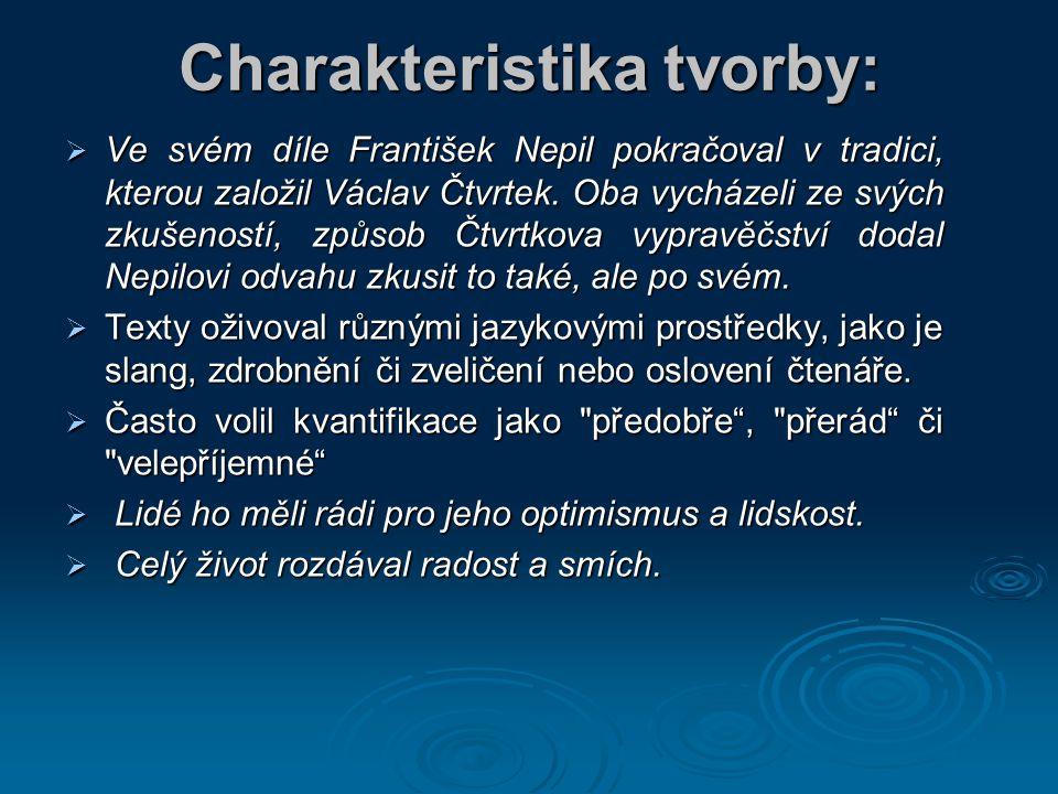 Charakteristika tvorby:  Ve svém díle František Nepil pokračoval v tradici, kterou založil Václav Čtvrtek. Oba vycházeli ze svých zkušeností, způsob