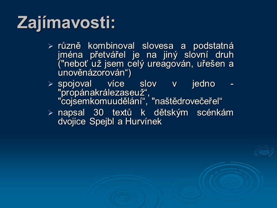 Zajímavosti:  různě kombinoval slovesa a podstatná jména přetvářel je na jiný slovní druh (