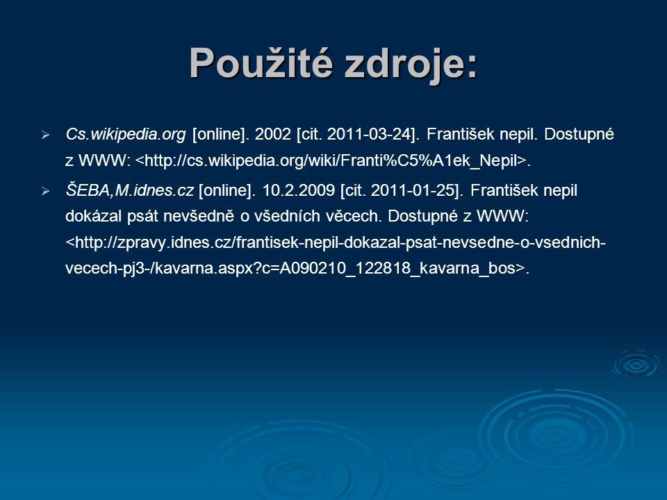 Použité zdroje:   Cs.wikipedia.org [online]. 2002 [cit. 2011-03-24]. František nepil. Dostupné z WWW:.   ŠEBA,M.idnes.cz [online]. 10.2.2009 [cit.