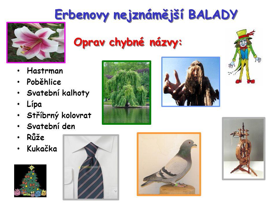 Erbenovy nejznámější BALADY Hastrman Poběhlice Svatební kalhoty Lípa Stříbrný kolovrat Svatební den Růže Kukačka Oprav chybné názvy: