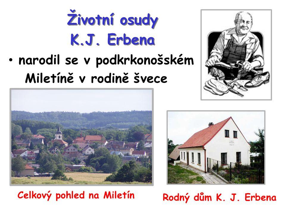 Životní osudy K.J. Erbena Životní osudy K.J. Erbena narodil se v podkrkonošském Miletíně v rodině švece Celkový pohled na Miletín Rodný dům K. J. Erbe