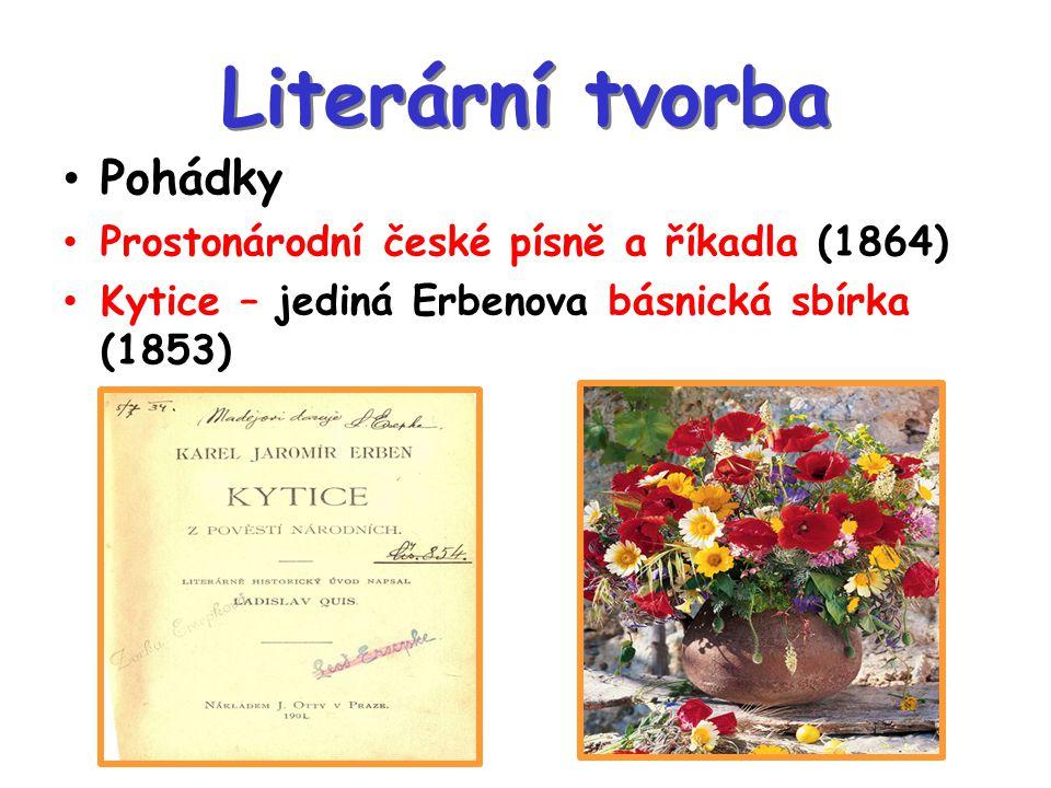 Literární tvorba Pohádky Prostonárodní české písně a říkadla (1864) Kytice – jediná Erbenova básnická sbírka (1853)