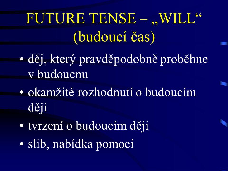 """FUTURE TENSE – """"WILL (budoucí čas) děj, který pravděpodobně proběhne v budoucnu okamžité rozhodnutí o budoucím ději tvrzení o budoucím ději slib, nabídka pomoci"""
