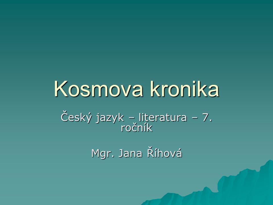 Kosmova kronika Český jazyk – literatura – 7. ročník Mgr. Jana Říhová