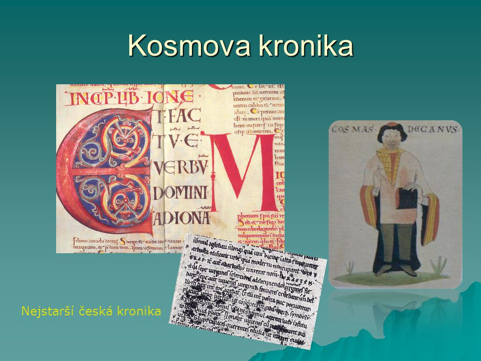 Kosmova kronika  Kronika česká – Chronika Bohemorium  Psána latinsky  * na počátku 12.