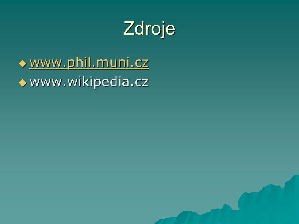 Zdroje  www.phil.muni.cz www.phil.muni.cz  www.wikipedia.cz