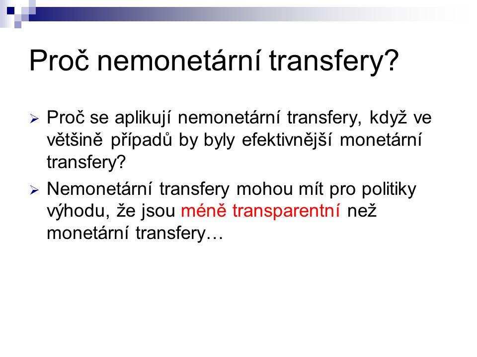 Proč nemonetární transfery?  Proč se aplikují nemonetární transfery, když ve většině případů by byly efektivnější monetární transfery?  Nemonetární