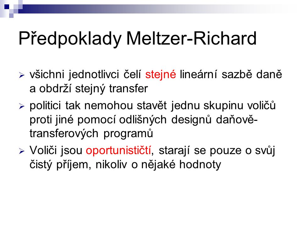 Předpoklady Meltzer-Richard  všichni jednotlivci čelí stejné lineární sazbě daně a obdrží stejný transfer  politici tak nemohou stavět jednu skupinu