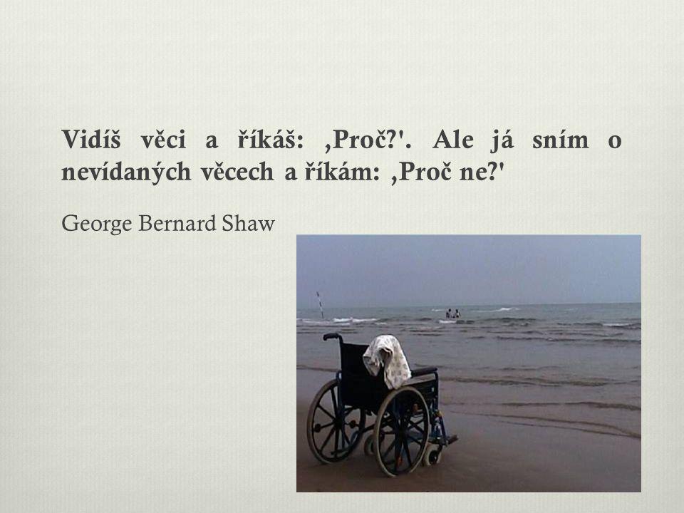 Vidíš v ě ci a ř íkáš:,Pro č ?'. Ale já sním o nevídaných v ě cech a ř íkám:,Pro č ne?' George Bernard Shaw