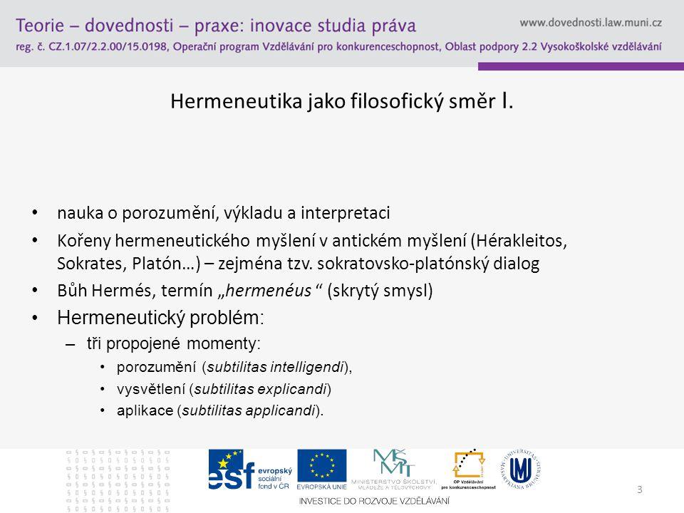 3 Hermeneutika jako filosofický směr I. nauka o porozumění, výkladu a interpretaci Kořeny hermeneutického myšlení v antickém myšlení (Hérakleitos, Sok