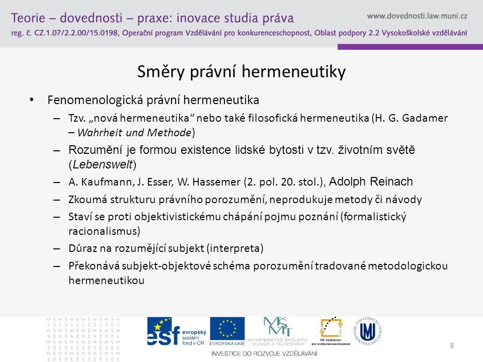 """8 Směry právní hermeneutiky Fenomenologická právní hermeneutika – Tzv. """"nová hermeneutika"""" nebo také filosofická hermeneutika (H. G. Gadamer – Wahrhei"""