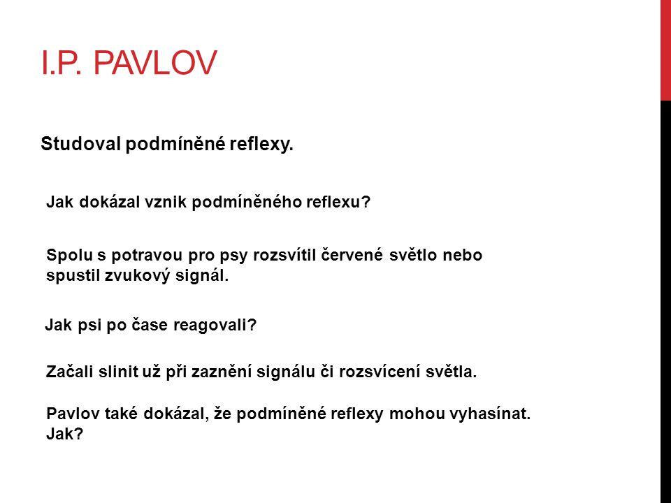 I.P.PAVLOV Studoval podmíněné reflexy. Jak dokázal vznik podmíněného reflexu.