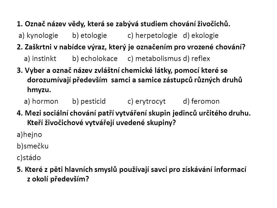 ŘEŠENÍ 1.b) etologie 2. a) instinkt 3. d) feromon 4.