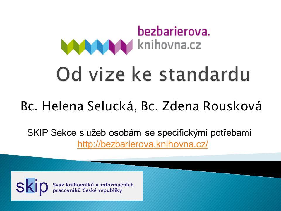 Bc. Helena Selucká, Bc. Zdena Rousková SKIP Sekce služeb osobám se specifickými potřebami http://bezbarierova.knihovna.cz/