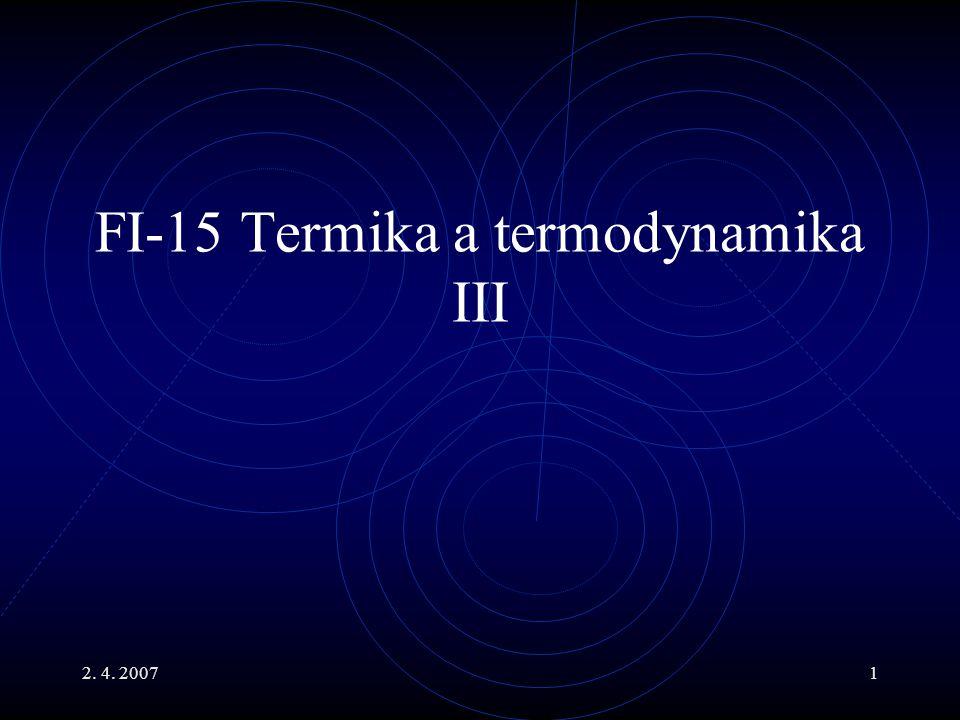 2. 4. 20071 FI-15 Termika a termodynamika III