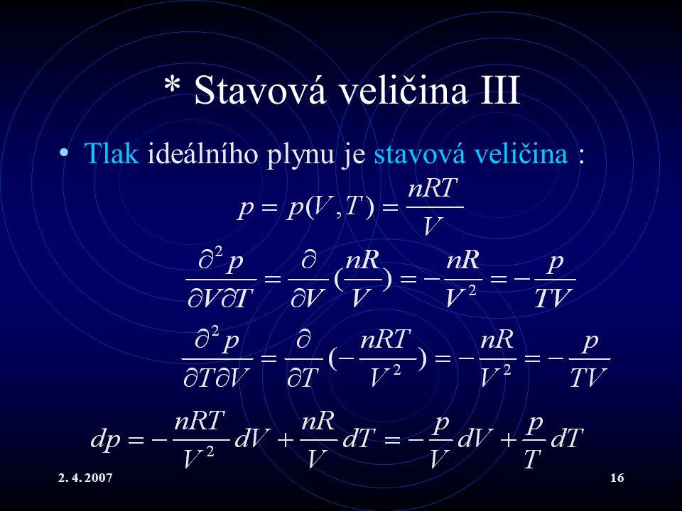 2. 4. 200716 * Stavová veličina III Tlak ideálního plynu je stavová veličina :