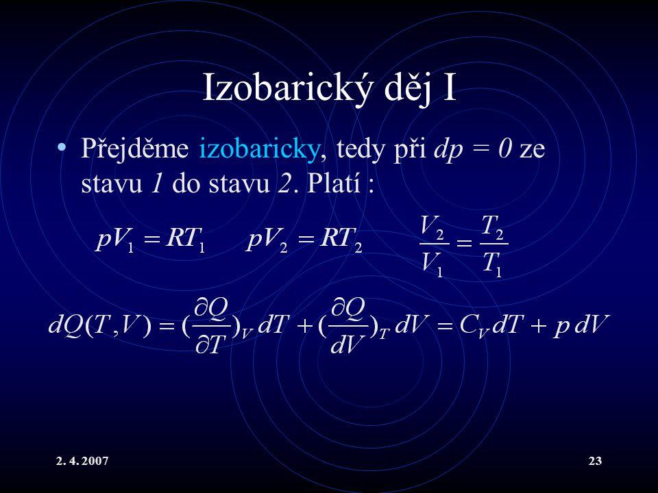 2. 4. 200723 Izobarický děj I Přejděme izobaricky, tedy při dp = 0 ze stavu 1 do stavu 2. Platí :