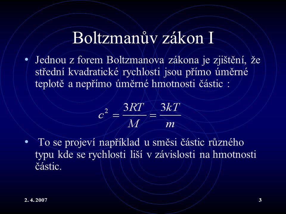 2. 4. 20073 Boltzmanův zákon I Jednou z forem Boltzmanova zákona je zjištění, že střední kvadratické rychlosti jsou přímo úměrné teplotě a nepřímo úmě