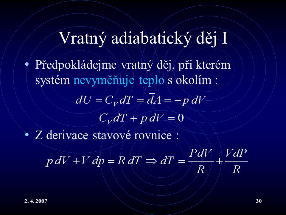 2. 4. 200730 Vratný adiabatický děj I Předpokládejme vratný děj, při kterém systém nevyměňuje teplo s okolím : Z derivace stavové rovnice :