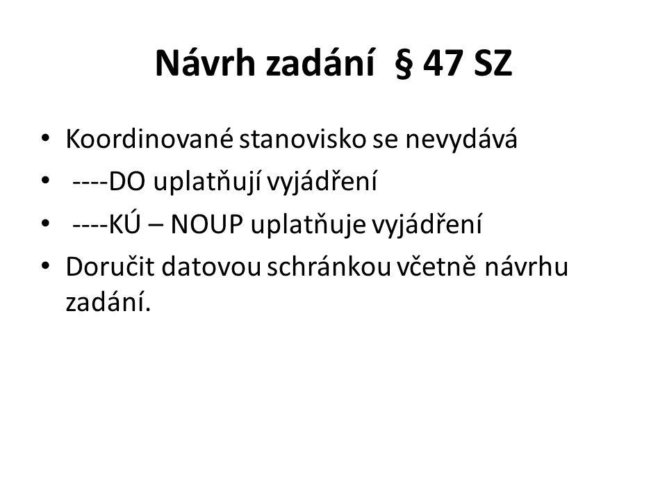 Návrh zadání § 47 SZ Koordinované stanovisko se nevydává ----DO uplatňují vyjádření ----KÚ – NOUP uplatňuje vyjádření Doručit datovou schránkou včetně návrhu zadání.