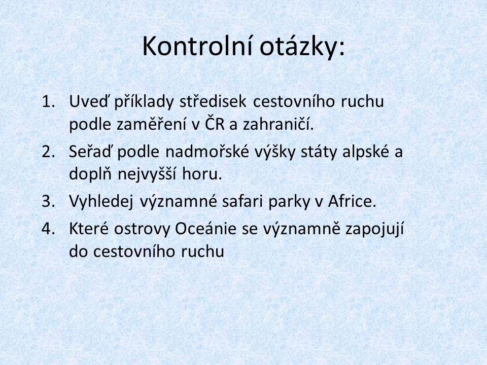 Kontrolní otázky: 1.Uveď příklady středisek cestovního ruchu podle zaměření v ČR a zahraničí. 2.Seřaď podle nadmořské výšky státy alpské a doplň nejvy
