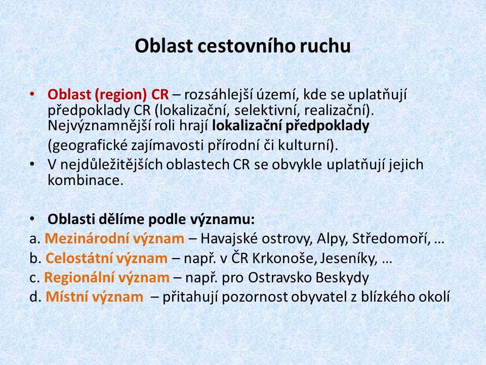 Oblast cestovního ruchu Oblast (region) CR – rozsáhlejší území, kde se uplatňují předpoklady CR (lokalizační, selektivní, realizační). Nejvýznamnější