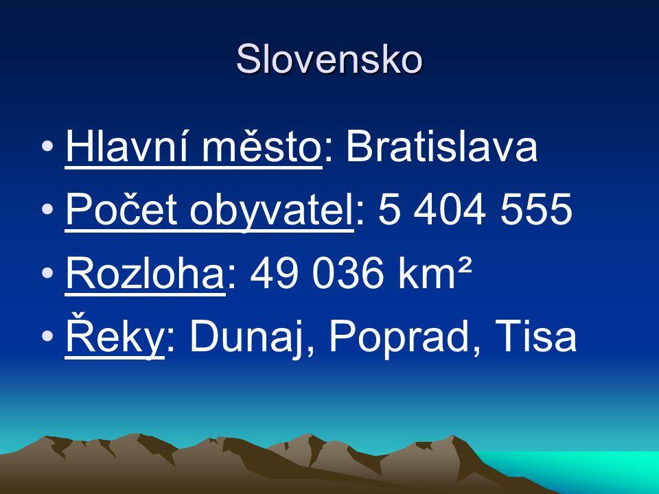 Slovensko Hlavní město: Bratislava Počet obyvatel: 5 404 555 Rozloha: 49 036 km² Řeky: Dunaj, Poprad, Tisa